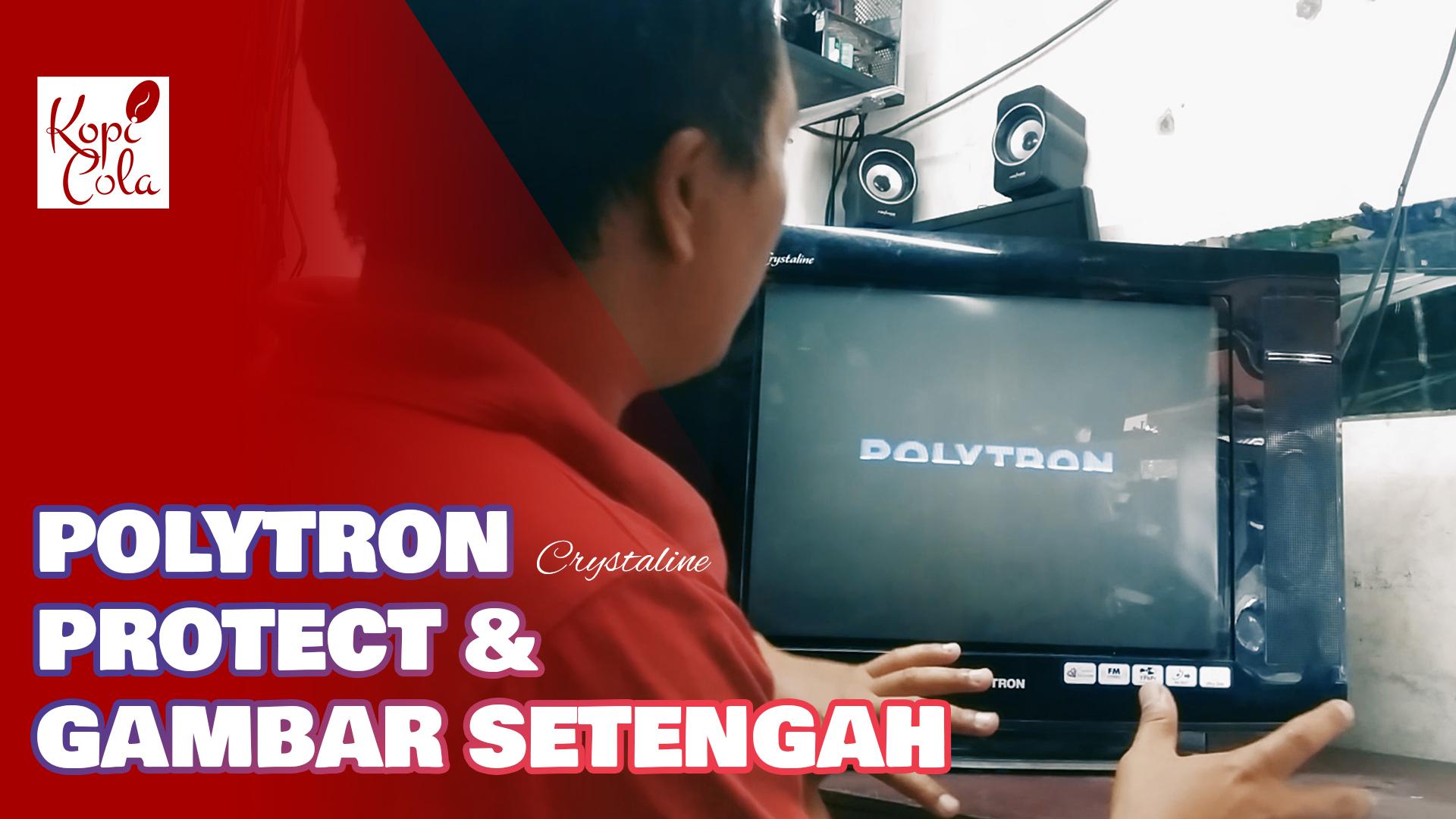 "Memperbaiki TV Polytron Crystaline 21"" Protect & Gambar Separuh (Gambar Setengah) Tanpa Tester"