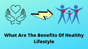 What Are The Benefits Of Healthy Lifestyle
