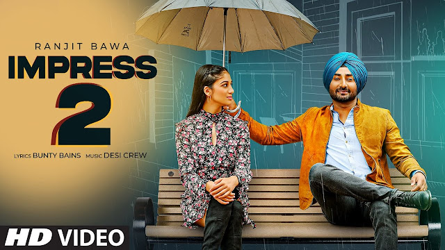 Song  :  Impress 2 Song Lyrics Singer  :  Ranjt Bawa Lyrics  :  Bunty Bains Music  :  Desi Crew Director  :  Harry Singh & Preet Singh