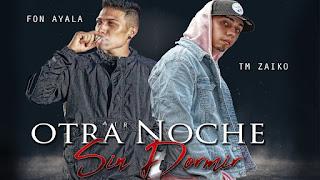 LETRA Otra Noche Sin Dormir Tm Zaiko ft Fon Ayala