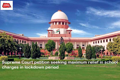 Supreme Court petition seeking maximum relief in school charges in lockdown period
