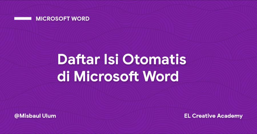 Cara Mudah Membuat Daftar Isi Otomatis di Microsoft Word