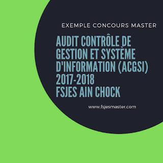 Exemple Concours Master Audit Contrôle de Gestion et Système d'Information (ACGSI) 2017-2018 - Fsjes Ain Chock