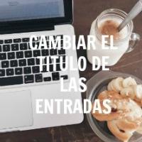 CAMBIAR LA LETRA DE LOS TITULOS DE LAS ENTRADAS