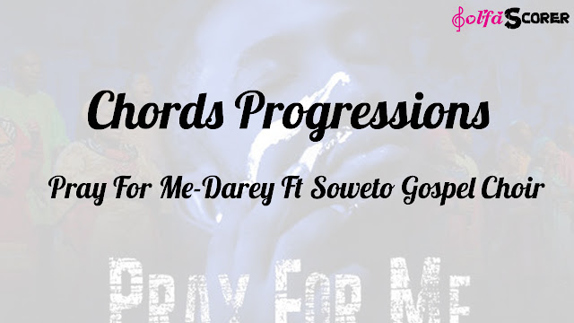 Chords Progressions And Lyrics: Pray For Me-Dare Ft Soweto Gospel Choir
