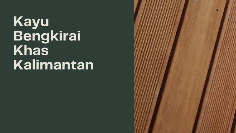 Kayu Bengkirai Khas Kalimantan