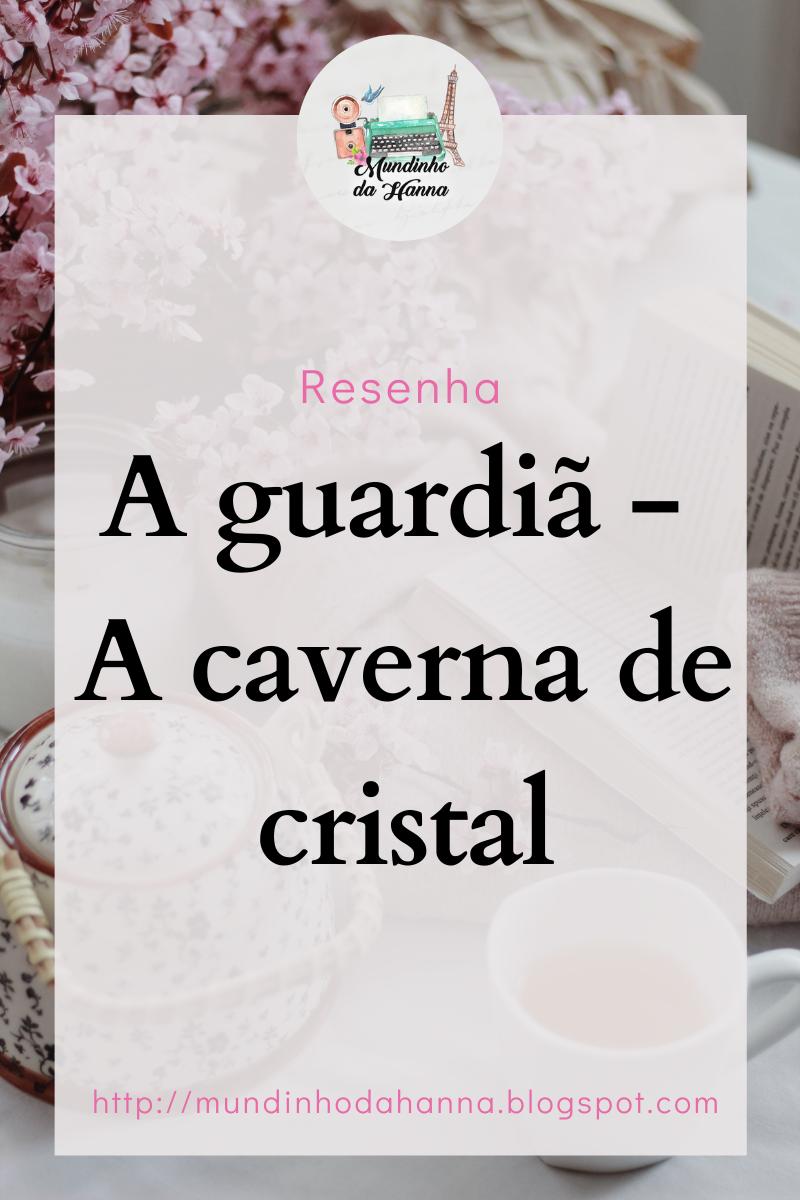 A guardiã - A caverna de cristal | Gabriel Gouvêa