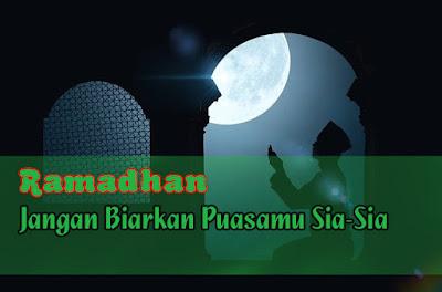 Ramadhan - Jangan Biarkan Puasamu Sia-Sia