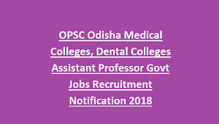 OPSC Odisha Medical Colleges, Dental Colleges Assistant Professor Govt Jobs Recruitment Notification 2018