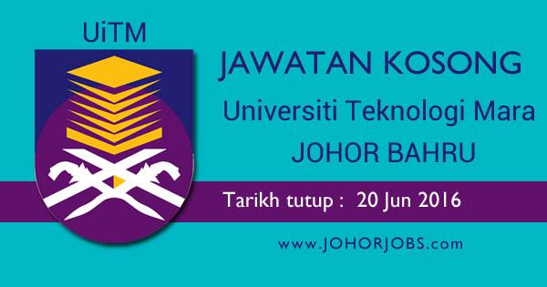 Jawatan Kosong Universiti Teknologi MARA (UiTM) Johor Bahru Jun 2016