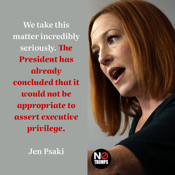 We take this matter incredibly seriously. The President has already concluded that it would not be appropriate to assert executive privilege. — White House press secretary Jen Psaki