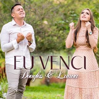 Eu Venci - Douglas E Luana