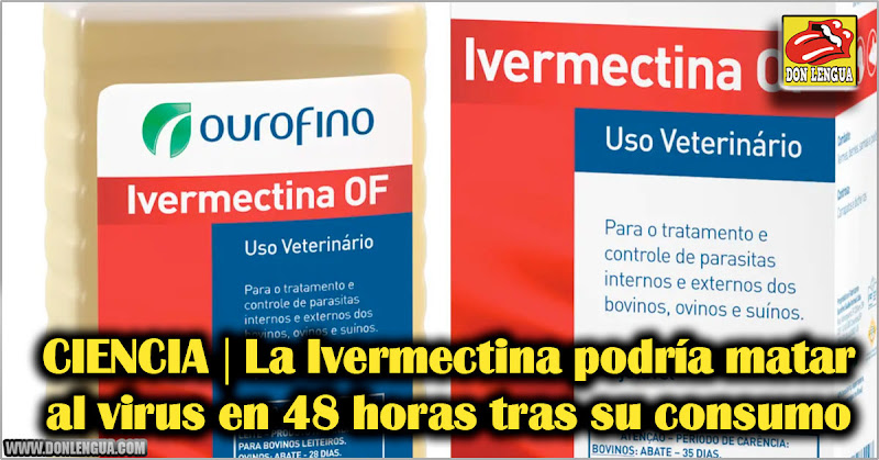 CIENCIA | La Ivermectina podría matar al virus en 48 horas tras su consumo
