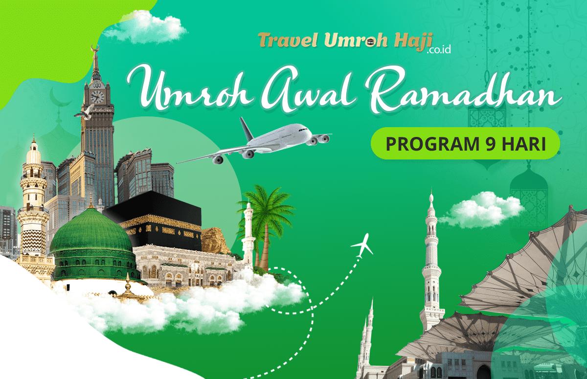 Promo Paket Umroh Biaya Murah Jadwal Awal Bulan Ramadhan 2021 9 Hari