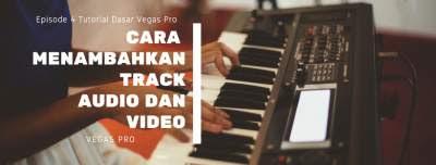 Cara Membuat Track Audio dan Video di Vegas Pro