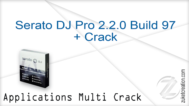 Serato DJ Pro 2.2.0 Build 97 + Crack   |  418 MB