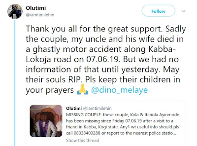 A Nigerian man and his wife who were declared missing after they left home to visit a friend based in Kogi, were killed in a motor accident along Kabba-Lokoja road.     The deceased man's nephew who shared the sad news on Twitter wrote;  Thank you all for the great support. Sadly the couple, my uncle and his wife died in a ghastly motor accident along Kabba-Lokoja road on 07.06.19. But we had no information of that until yesterday. May their souls RIP. Pls keep their children in your prayers