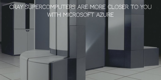 Cray Supercomputers Are more Closer To You With Microsoft Azure