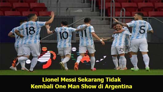 Lionel Messi Sekarang Tidak Kembali One Man Show di Argentina
