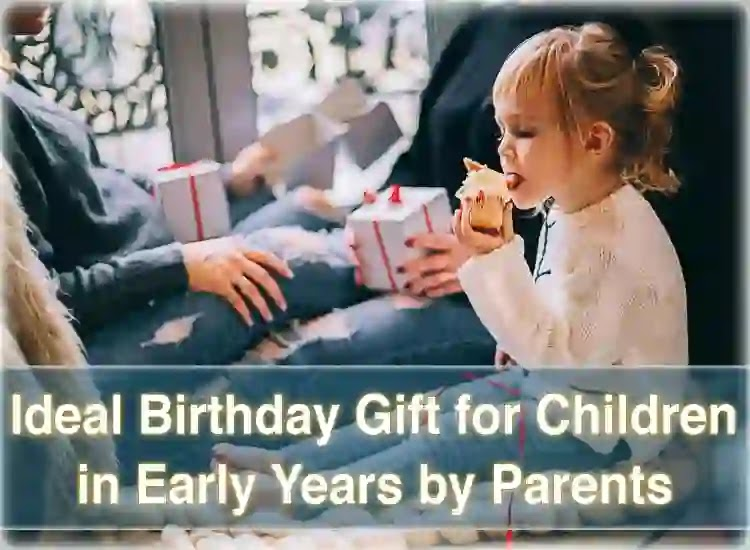 Best Birthday Gift for Child in Early Years by Parents