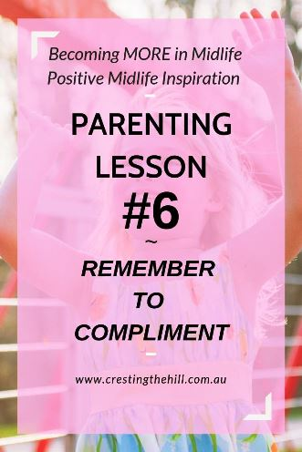 PARENTING LESSON #6 ~ Remember to Compliment - it's so important to give your children a strong belief in themselves. Letting them know you believe in them is the first step to a lifetime of self-confidence. #parenting