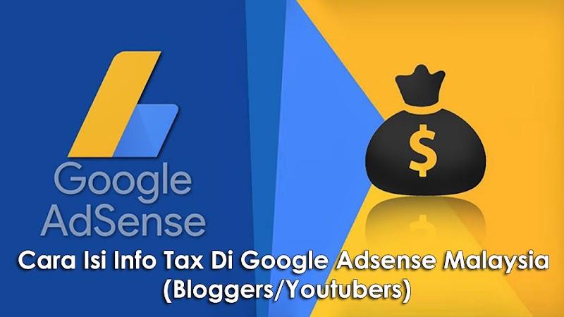 Cara Mudah Isi Info Tax Di Google Adsense Malaysia (Bloggers/Youtubers)