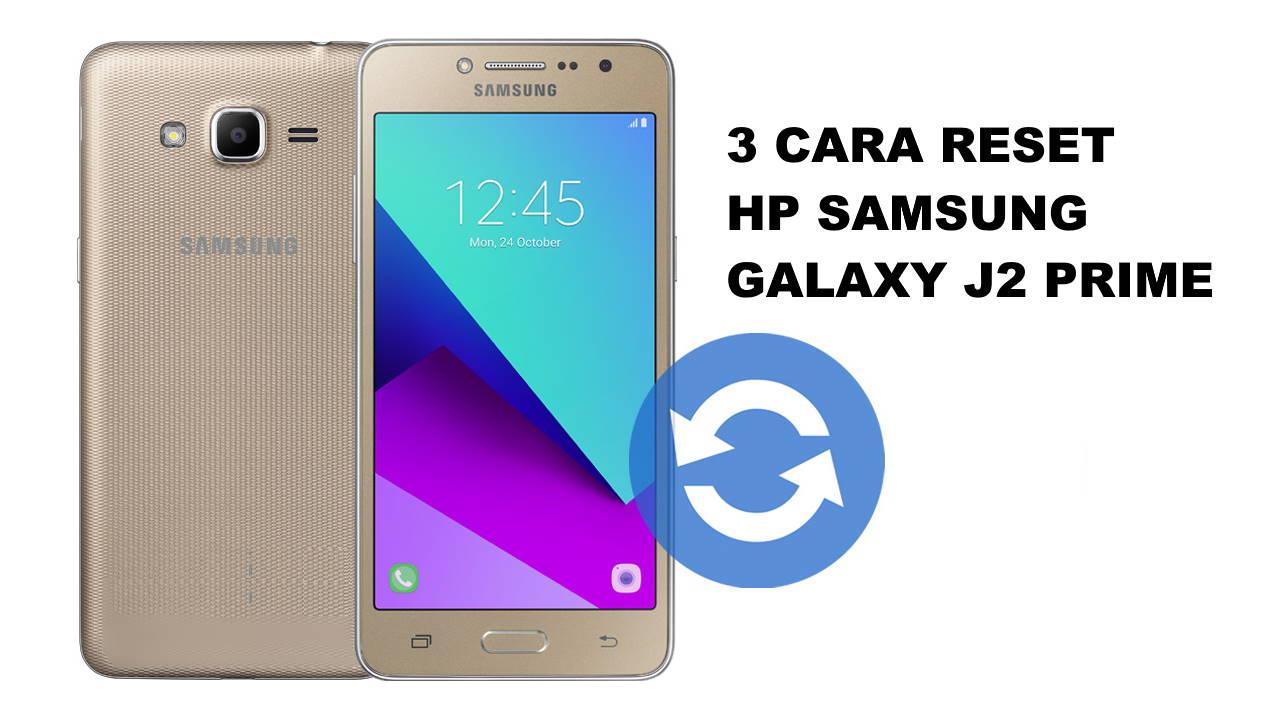3 Cara Mereset Samsung Galaxy J2 Prime dengan Mudah