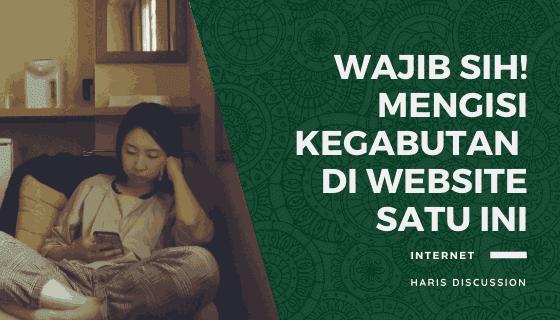 Wajib Sih! Mengisi Kegabutan di Website Satu Ini