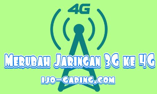 Cara Merubah Jaringan 3G ke 4G