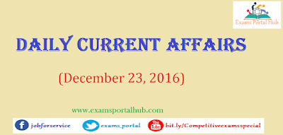 Current affairs : December 23, 2016 for all competitive exams