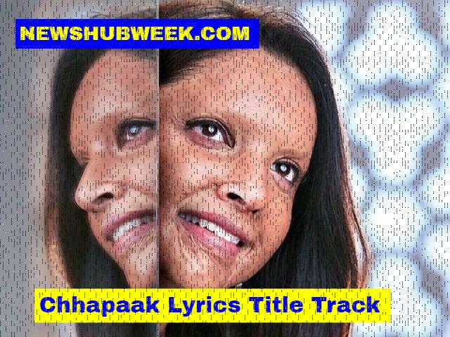 Chhapaak Lyrics Deepika Padukone Arijit Singh Title Track