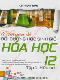 Chuyên Đề Bồi Dưỡng Học Sinh Giỏi Hóa Học 12 Tập 1: Hữu Cơ