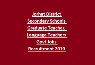 Jorhat District Secondary Schools Graduate Teacher, Language Teachers Govt Jobs Recruitment 2019 Notification