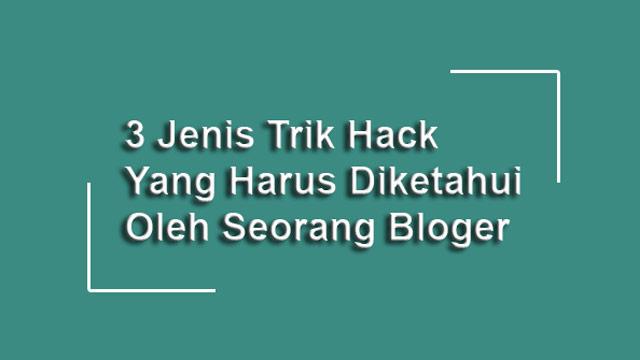 3 Trik Hack Yang Harus Diketahui Oleh Seorang Blogger