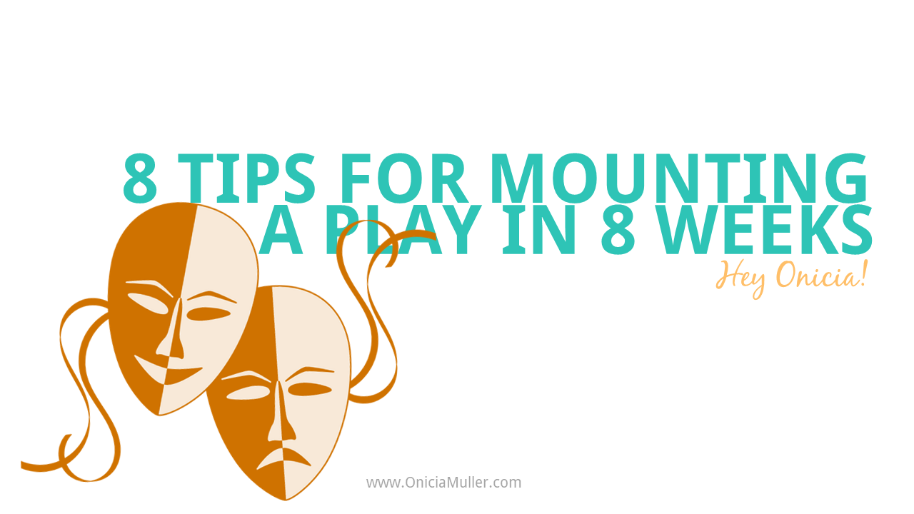 8 Tips for Mounting A Play in 8 Weeks - Hey Onicia