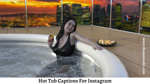 181+ Hot Tub Captions For Instagram [ 2021 ] Also Quotes & Jacuzzi Captions
