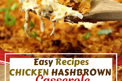 Easy Recipes Chicken Hashbrown Casserole