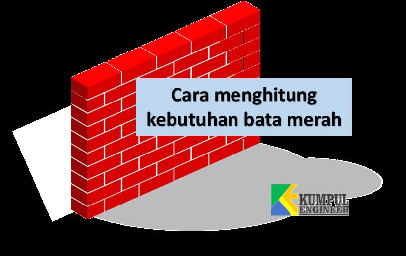 Cara Menghitung Kebutuhan Bata Merah Kumpul Engineer