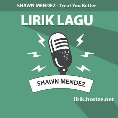 Lirik Lagu Treat You Better - Shawn Mendez - Lirik Lagu Barat