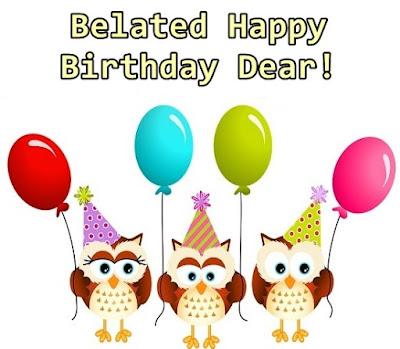 belated happy birthday dear