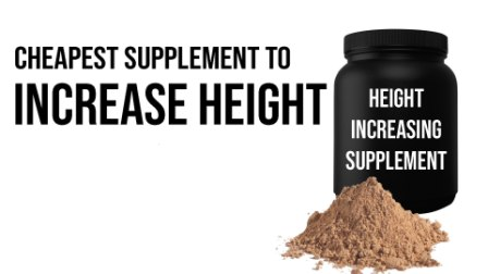 Cheapest Homemade Supplement to increase height in 1 month