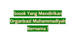 yang mendirikan organisasi muhammadiyah bernama