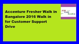 Accenture Fresher Walk in Bangalore 2016 Walk in for Customer Support Drive