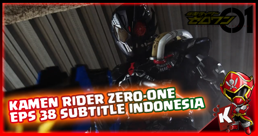 Kamen Rider Zero-One Episode 38 Subtitle Indonesia