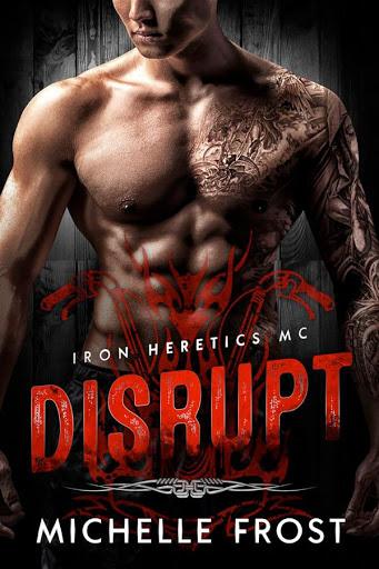 Disrupt   Iron Heretics MC #1   Michelle Frost