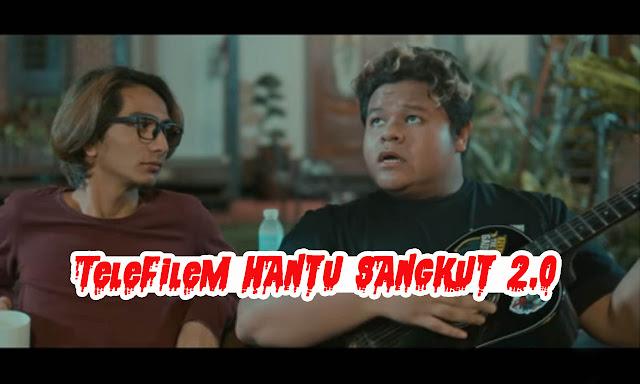 Telefilem Hantu Sangkut 2.0 (Astro Citra 2021)