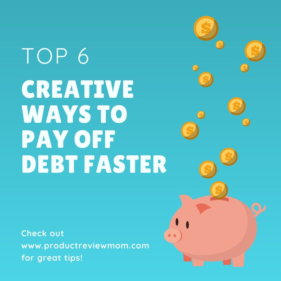 Top 6 Creative Ways to Pay Off Debt Faster