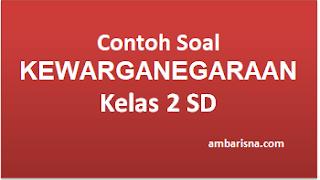 Soal PKN kelas 2 SD Kurikulum 2013 terbaru dengan Kunci Jawaban