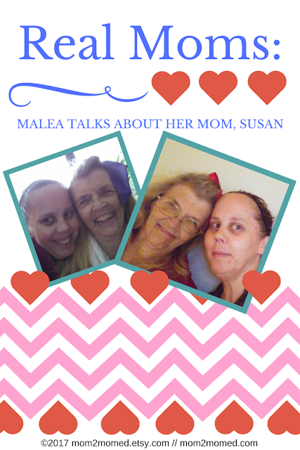 Mom2MomEd Blog: Real Moms--Malea talks about her mom, Susan
