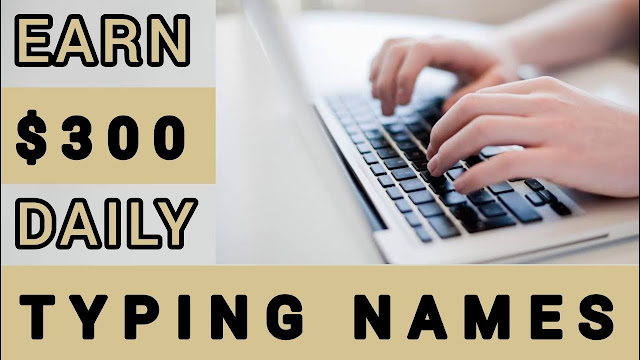 Earn $300 by Typing Names Online   Available Worldwide! How to Make Money Online